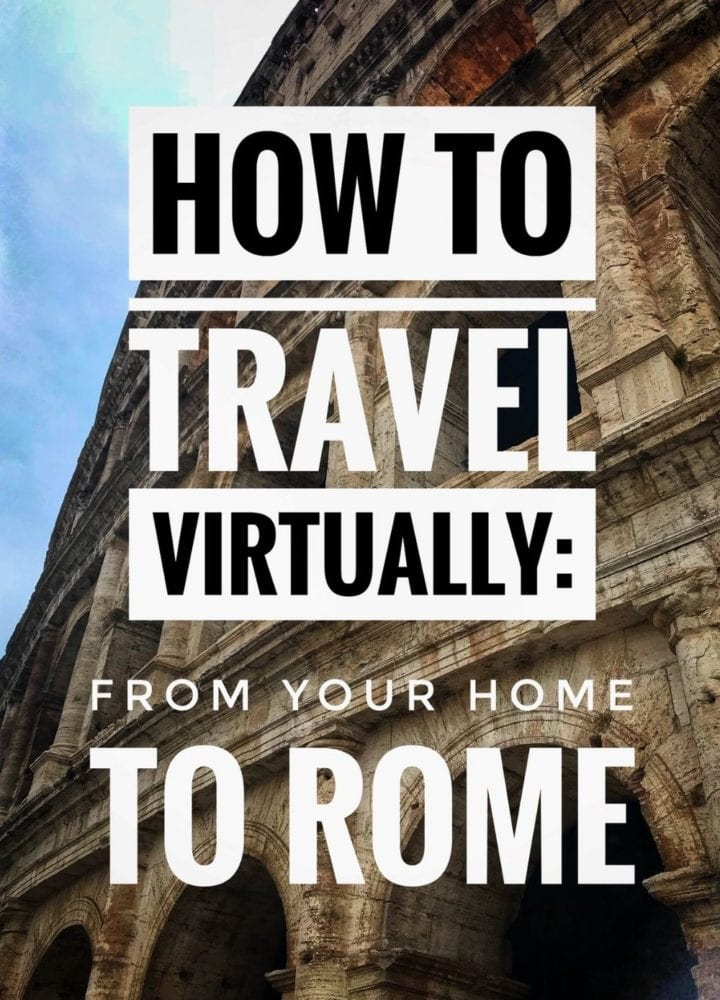 How to Travel Virtually From Your Home to Rome